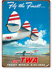 Fly the Finest - Fly TWA (Trans World Airlines) - Super Lockheed Constellation (